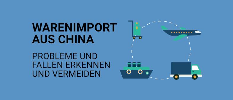 China Importe Probleme und Fallen erkennen und vermeiden