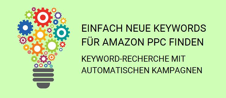 Mit automatischen Kampagnen neue Keywords für Amazon PPC finden - PPC Manager Strategien Teil 1