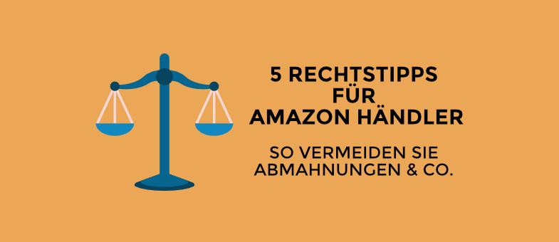 5 Rechtstipps für Amazon-Händler So vermeiden Sie Abmahnungen und Co