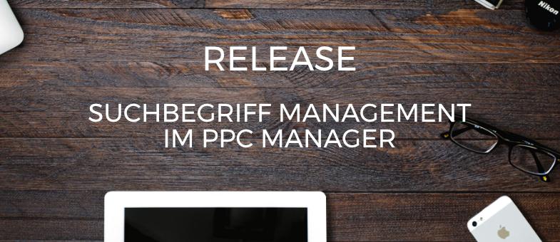 Release Neues Suchbegriff Management im PPC Manager