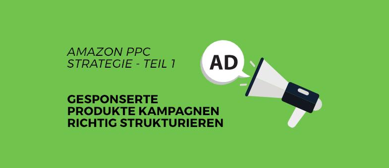 Amazon PPC Strategie Teil 1 Gesponserte Produkte Kampagnen richtig strukturieren