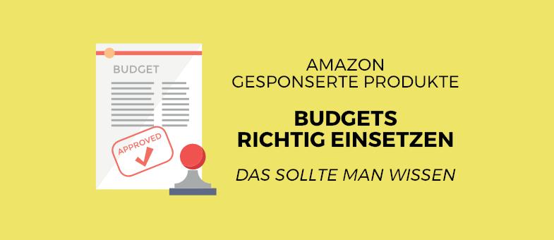 Budgets in Amazon Gesponserte Produkte richtig einsetzen - Das sollte man wissen