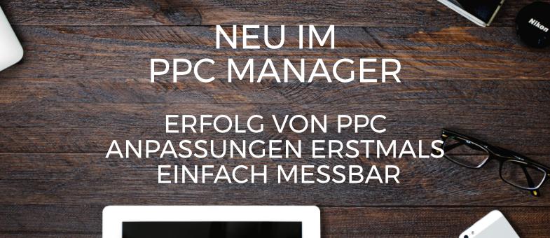 Neu im PPC Manager Erfolg von PPC Anpassungen erstmals einfach messbar
