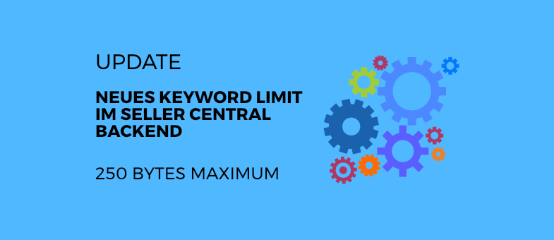 UPDATE Neues Keyword Limit im Seller Central Backend 250 BYTES Maximum 2